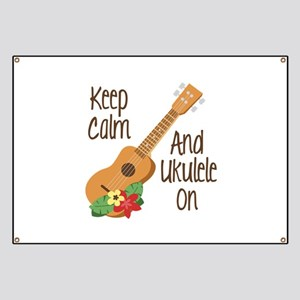 keep Calm And Ukulele On Banner